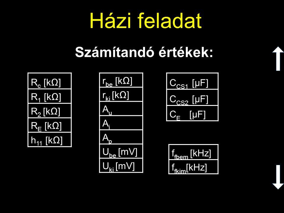 Házi feladat Számítandó értékek: Rc [kΩ] R1 [kΩ] R2 [kΩ] RE [kΩ]